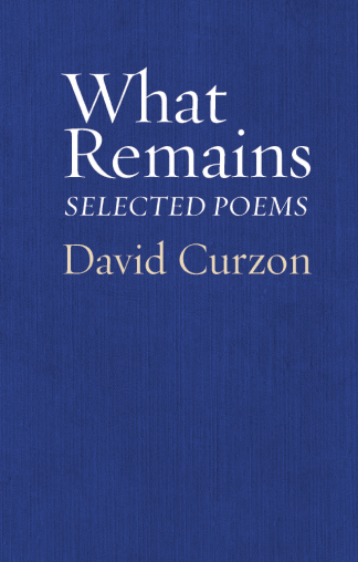 "The cover of ""What Remains: Selected Poems"" by David Curzon"